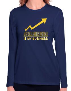 Australian Rules Football ... Is My Business Long Sleeve T-Shirt-Womens