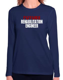 Future Rehabilitation Engineer Long Sleeve T-Shirt-Womens