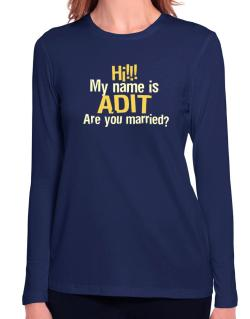 Hi My Name Is Adit Are You Married? Long Sleeve T-Shirt-Womens