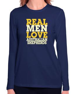 Real Men Love Australian Shepherds Long Sleeve T-Shirt-Womens