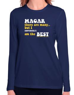 Magar There Are Many... But I (obviously) Am The Best Long Sleeve T-Shirt-Womens