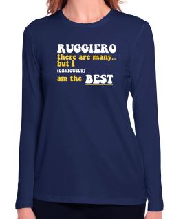 Ruggiero There Are Many... But I (obviously) Am The Best Long Sleeve T-Shirt-Womens