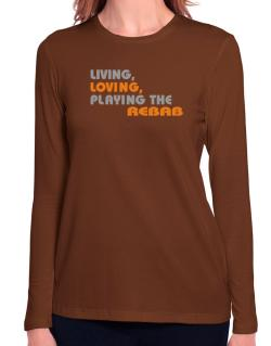 Living Loving Playing The Rebab Long Sleeve T-Shirt-Womens