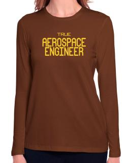 True Aerospace Engineer Long Sleeve T-Shirt-Womens
