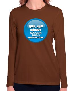 Ask Me About Aboriginal Affairs Administrator Long Sleeve T-Shirt-Womens