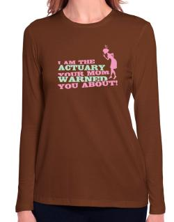 Actuary Your Mom Warned You About Long Sleeve T-Shirt-Womens