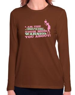 Occupational Medicine Specialist Your Mom Warned You About Long Sleeve T-Shirt-Womens