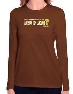Does Anybody Know American Sign Language? Please... Long Sleeve T-Shirt-Womens