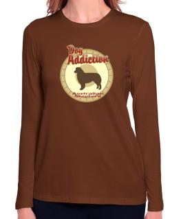 Dog Addiction : Australian Shepherd Long Sleeve T-Shirt-Womens