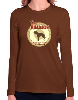 Dog Addiction : American Bulldog Long Sleeve T-Shirt-Womens