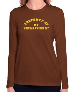Property Of My American Wirehair Long Sleeve T-Shirt-Womens