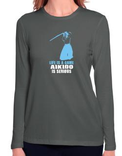 Life Is A Game, Aikido Is Serious Long Sleeve T-Shirt-Womens