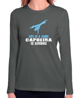 Life Is A Game, Capoeira Is Serious Long Sleeve T-Shirt-Womens