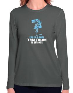 Life Is A Game, Triathlon Is Serious Long Sleeve T-Shirt-Womens