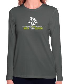 To do Triathlon or not to do Triathlon, what a stupid question!!  Long Sleeve T-Shirt-Womens