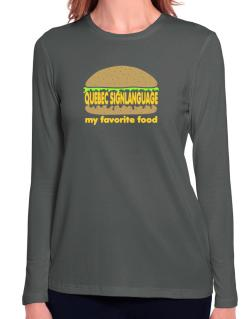 Quebec Sign Language My Favorite Food Long Sleeve T-Shirt-Womens