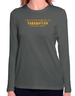 I Do Everything In Saramaccan. Wanna See? Long Sleeve T-Shirt-Womens