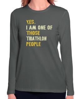 Yes I Am One Of Those Triathlon People Long Sleeve T-Shirt-Womens