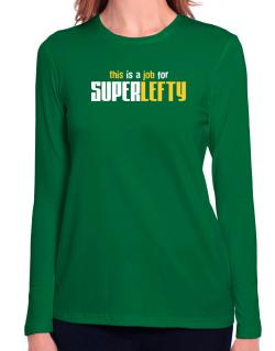 This Is A Job For Superlefty Long Sleeve T-Shirt-Womens