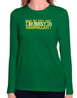 How Do You Say I Am Horny In Japanese ? Long Sleeve T-Shirt-Womens
