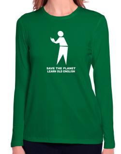 Save The Planet Learn Old English Long Sleeve T-Shirt-Womens