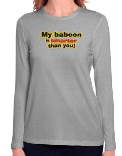 My Baboon Is Smarter Than You! Long Sleeve T-Shirt-Womens