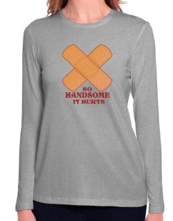 So Handsome It Hurts Long Sleeve T-Shirt-Womens