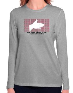 My Best Friend Is A Labradoodle Long Sleeve T-Shirt-Womens