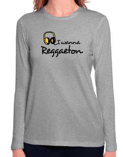 I Wanna Reggaeton - Headphones Long Sleeve T-Shirt-Womens
