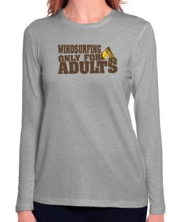 Windsurfing Only For Adults Long Sleeve T-Shirt-Womens