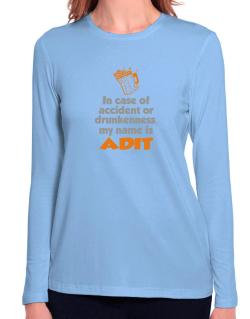In Case Of Accident Or Drunkenness, My Name Is Adit Long Sleeve T-Shirt-Womens