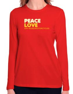 Peace Love Off Road Motorcycles Long Sleeve T-Shirt-Womens
