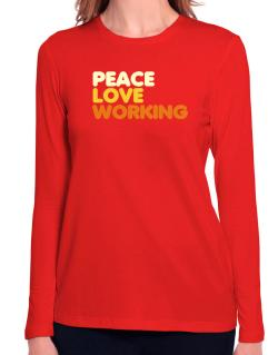 Peace Love Working Long Sleeve T-Shirt-Womens