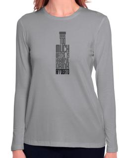 Drinking Too Much Water Is Harmful. Drink Affogato Long Sleeve T-Shirt-Womens