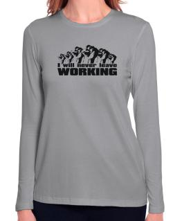 I Will Never Leave Working Long Sleeve T-Shirt-Womens