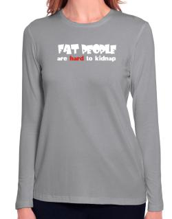 Fat People Are Hard To Kidnap Long Sleeve T-Shirt-Womens