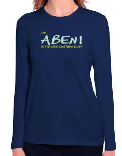 I Am Abeni Do You Need Something Else? Long Sleeve T-Shirt-Womens