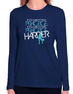 PRACTICE HARDER Pickleball  Long Sleeve T-Shirt-Womens