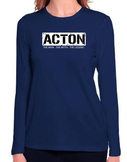 Acton : The Man - The Myth - The Legend Long Sleeve T-Shirt-Womens