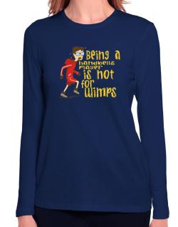 Being A Handbells Player Is Not For Wimps Long Sleeve T-Shirt-Womens