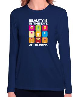 Beauty Is In The Eye Of The Drink Long Sleeve T-Shirt-Womens
