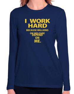 I work hard Long Sleeve T-Shirt-Womens