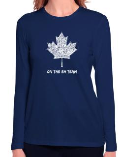 Canada on The Eh Team Long Sleeve T-Shirt-Womens