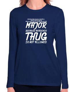 Aboriginal Affairs Administrator Major because academic thug is not allowed Long Sleeve T-Shirt-Womens