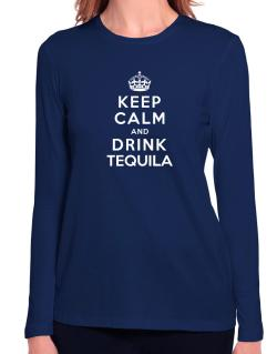 Keep calm and drink Tequila Long Sleeve T-Shirt-Womens