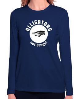 Alligators not drugs! Long Sleeve T-Shirt-Womens