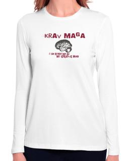 Krav Maga Is An Extension Of My Creative Mind Long Sleeve T-Shirt-Womens