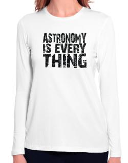 Astronomy Is Everything Long Sleeve T-Shirt-Womens