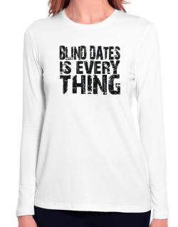 Blind Dates Is Everything Long Sleeve T-Shirt-Womens