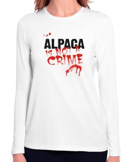 Being A ... Alpaca Is Not A Crime Long Sleeve T-Shirt-Womens